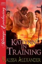 Katlynn in Training ebook by Kalissa Alexander
