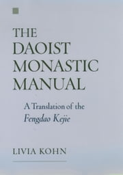 The Daoist Monastic Manual: A Translation of the Fengdao Kejie ebook by Livia Kohn