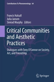 Critical Communities and Aesthetic Practices - Dialogues with Tony O'Connor on Society, Art, and Friendship ebook by Francis Halsall,Julia Jansen,Sinéad Murphy