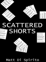 Scattered Shorts ebook by Matt Di Spirito