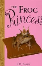 The Frog Princess eBook by E.D. Baker