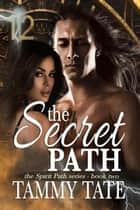 The Secret Path - The Spirit Path Series, #2 ebook by Tammy Tate