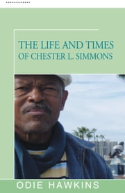 The Life and Times of Chester L. Simmons ebook by Odie Hawkins
