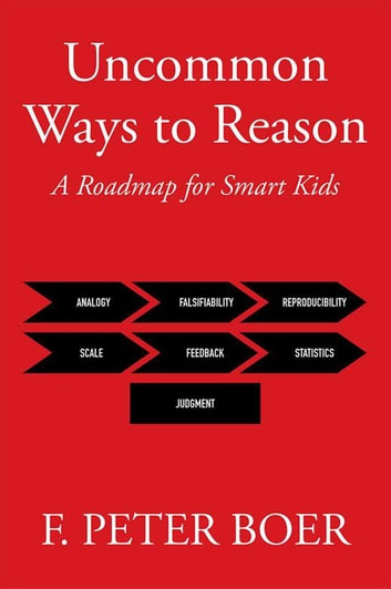Uncommon Ways to Reason - A Roadmap for Smart Kids ebook by F. Peter Boer