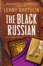 The Black Russian - a Jack Susko mystery ebook by Lenny Bartulin