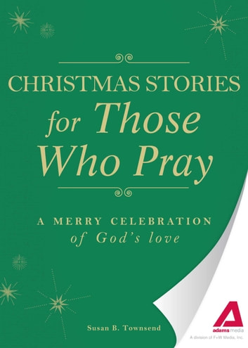 Christmas Stories for Those Who Pray - A merry celebration of God's love ebook by Adams Media