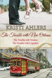 The Trouble with New Orleans Duet ebook by Kristi Ahlers