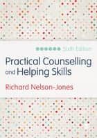 Practical Counselling and Helping Skills - Text and Activities for the Lifeskills Counselling Model ebook by Richard Nelson-Jones