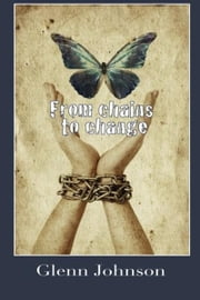 From Chains to Change ebook by Glenn Johnson