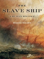 The Slave Ship - A Human History ebook by Marcus Rediker