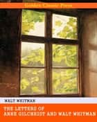 The Letters of Anne Gilchrist and Walt Whitman ebook by Walt Whitman