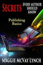 Secrets Every Author Should Know - Career Author Secrets, #1 ebook by Maggie McVay Lynch