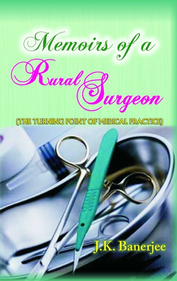Memoirs of A Rural Surgeon ebook by J K Banerjee