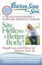 Chicken Soup for the Soul: Say Hello to a Better Body! ebook by Dr. Suzanne Koven