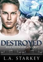 Destroyed - (A greek mythology tale about soul mates in a paranormal love triangle) ebook by L.A. Starkey