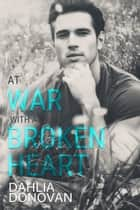 At War with a Broken Heart ebook by Dahlia Donovan