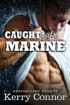Caught with a Marine - A Few Good Men: Night Moves, #2 ebook by Kerry Connor