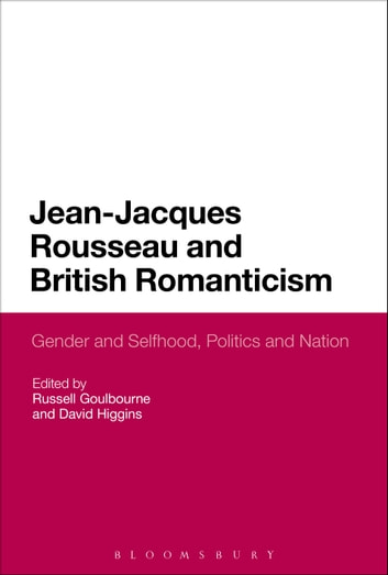 Jean-Jacques Rousseau and British Romanticism - Gender and Selfhood, Politics and Nation ebook by