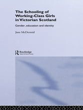 The Schooling of Working-Class Girls in Victorian Scotland - Gender, Education and Identity ebook by Jane McDermid