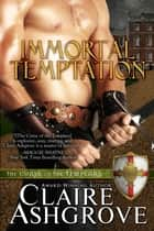 Immortal Temptation ebook by Claire Ashgrove