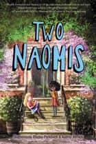Two Naomis ebook by Olugbemisola Rhuday-Perkovich, Audrey Vernick
