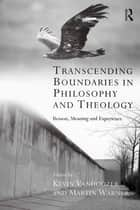 Transcending Boundaries in Philosophy and Theology - Reason, Meaning and Experience ebook by Martin Warner, Kevin Vanhoozer