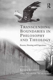 Transcending Boundaries in Philosophy and Theology - Reason, Meaning and Experience ebook by Kevin Vanhoozer,Martin Warner