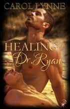 Healing Dr. Ryan ebook by Carol Lynne