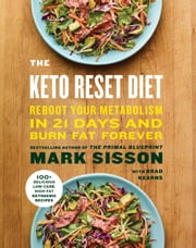 The Keto Reset Diet - Reboot Your Metabolism in 21 Days and Burn Fat Forever ebook by Mark Sisson, Brad Kearns