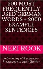 200 Most Frequently Used German Words + 2000 Example Sentences: A Dictionary of Frequency + Phrasebook to Learn German ebook by Neri Rook