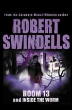 Room 13 And Inside The Worm ebook by Robert Swindells
