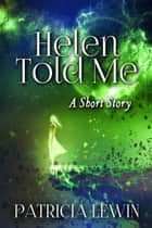 Helen Told Me - A Short Story ebook by Patricia Lewin