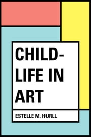 Child-life in Art ebook by Estelle M. Hurll