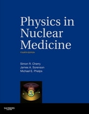 Physics in Nuclear Medicine ebook by Simon R. Cherry,James A. Sorenson,Michael E. Phelps