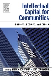 Intellectual Capital for Communities: Nations, Regions, Districts, Cities ebook by Bounfour, Ahmed