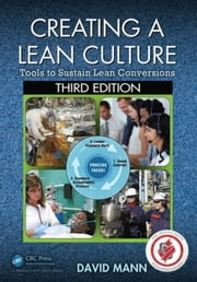Creating a Lean Culture: Tools to Sustain Lean Conversions, Third Edition ebook by Mann, David