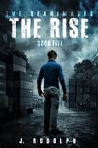 The Rise (The Reanimates Book 5) ebook by J. Rudolph, Monique Happy