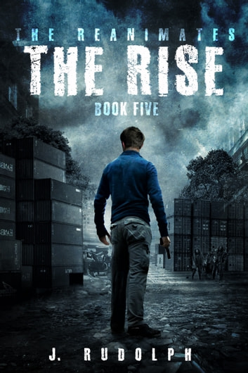 The Rise (The Reanimates Book 5) ebook by J. Rudolph,Monique Happy
