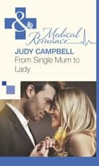 From Single Mum to Lady (Mills & Boon Medical) ebook by Judy Campbell