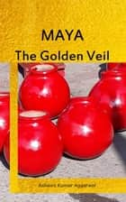 Maya the Golden Veil ebook by Ashwini Kumar Aggarwal