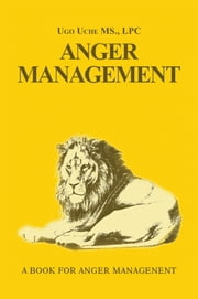 Anger Management 101 - Taming the Beast Within ebook by Ugo Uche