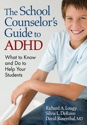 The School Counselor's Guide to ADHD - What to Know and Do to Help Your Students ebook by Richard A. Lougy,Silvia L. DeRuvo,David Rosenthal