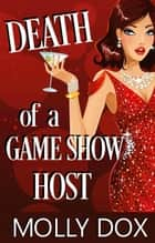 Death of a Game Show Host ebook by Molly Dox