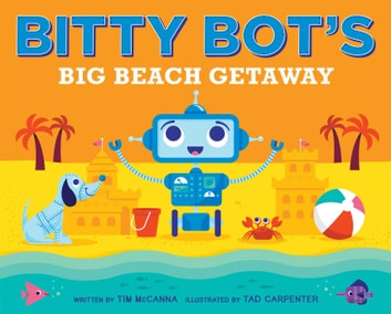 Bitty Bot's Big Beach Getaway ebook by Tim McCanna