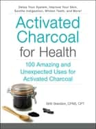 Activated Charcoal for Health - 100 Amazing and Unexpected Uses for Activated Charcoal ebook by Britt Brandon