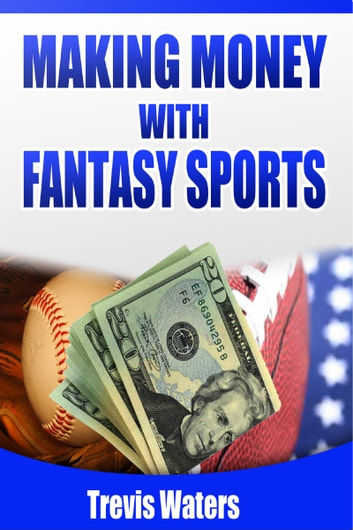 Making Money with Fantasy Sports ebook by Trevis Waters