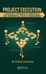 Project Execution: A Practical Approach to Industrial and Commercial Project Management ebook by Lutchman, Chitram