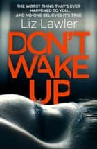 Don't Wake Up - A shocking and compelling new thriller that you will not be able to put down! ebook by Liz Lawler