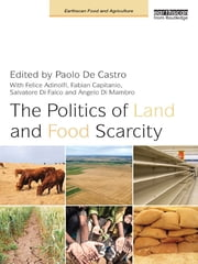 The Politics of Land and Food Scarcity ebook by Paolo De Castro,Felice Adinolfi,Fabian Capitanio,Salvatore Di Falco,Angelo Di Mambro