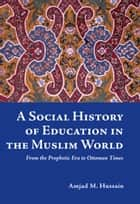 A Social History of Education in the Muslim World ebook by Amjad M. Hussain